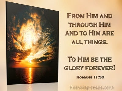 Romans 11:36 To Him Be Glory For Ever (windows)10:29